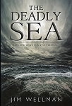 The Deadly Sea - Life and Death on the Atlantic - Jim Wellman