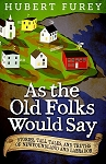 As The Old Folks Would Say -  Stories, Tall Tales, and Truths of Newfoundland and Labrador - Hubert Furey