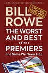 The Worst and Best of the Premiers and Some We Never Had - Bill Rowe