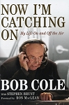 Now I'm Catching On - My Life on and off the Air - Bob Cole