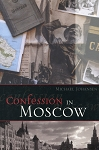 Confessions in Moscow - Michael Johansen
