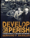 Develop or Perish - A Pictorial Record of J. R. Smallwood's New Industries - Gerhard P. Bassler
