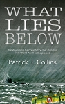 What Lies Below - Newfoundland historical fiction that stretches from World War II to the present -  Patrick J. Collins