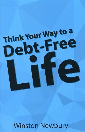 Think Your Way to a Debt - Free Life - Winston Newbury